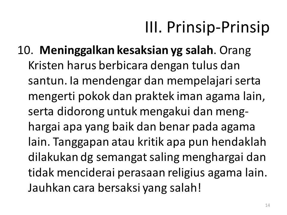 III. Prinsip-Prinsip 10. Meninggalkan kesaksian yg salah. Orang Kristen harus berbicara dengan tulus dan santun. Ia mendengar dan mempelajari serta me