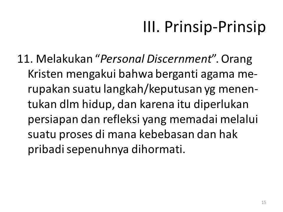 """III. Prinsip-Prinsip 11. Melakukan """"Personal Discernment"""". Orang Kristen mengakui bahwa berganti agama me- rupakan suatu langkah/keputusan yg menen- t"""