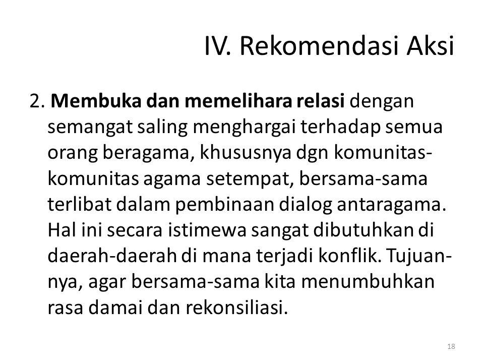 IV. Rekomendasi Aksi 2. Membuka dan memelihara relasi dengan semangat saling menghargai terhadap semua orang beragama, khususnya dgn komunitas- komuni
