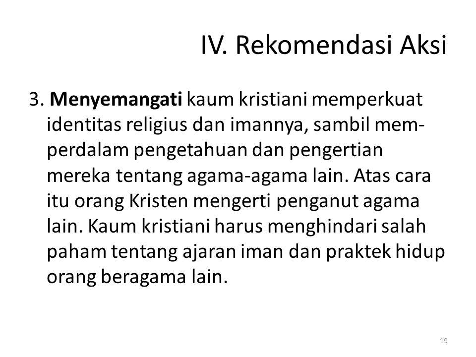 IV. Rekomendasi Aksi 3. Menyemangati kaum kristiani memperkuat identitas religius dan imannya, sambil mem- perdalam pengetahuan dan pengertian mereka