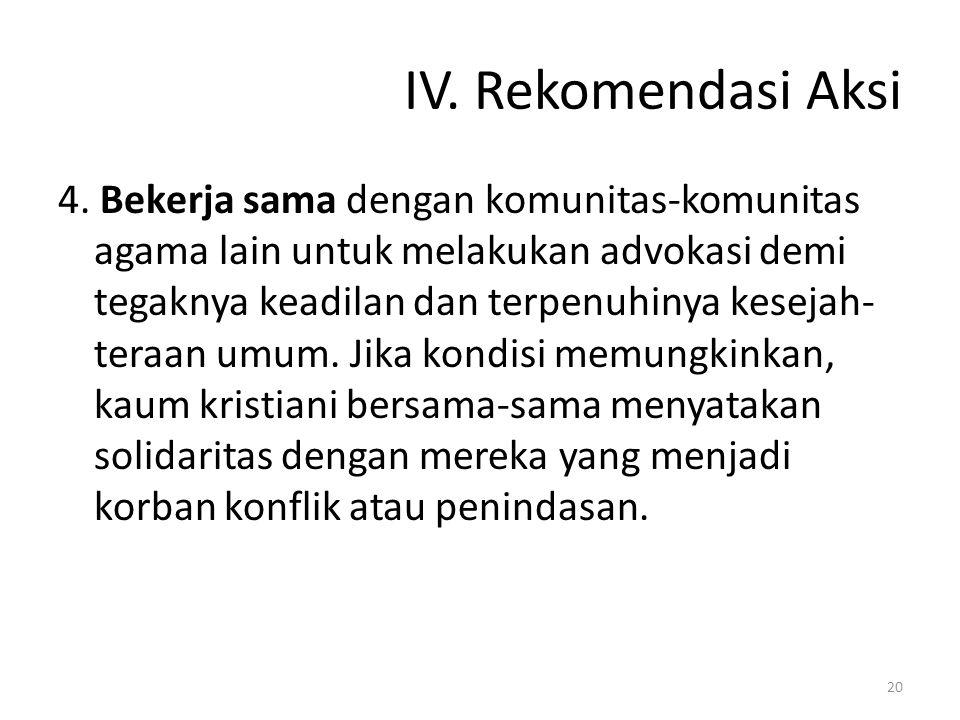 IV. Rekomendasi Aksi 4. Bekerja sama dengan komunitas-komunitas agama lain untuk melakukan advokasi demi tegaknya keadilan dan terpenuhinya kesejah- t