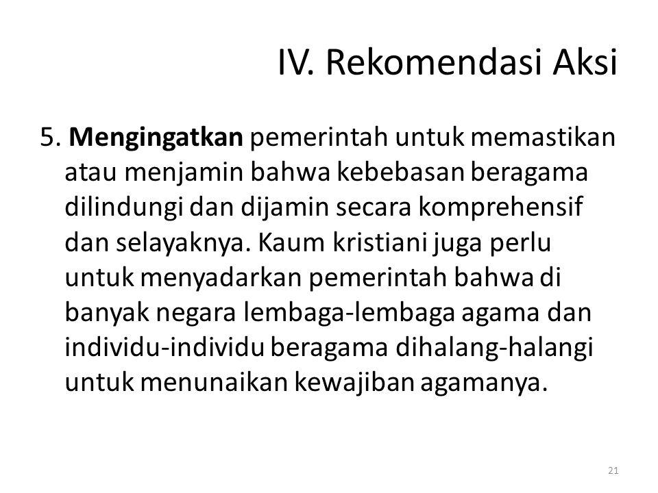 IV. Rekomendasi Aksi 5. Mengingatkan pemerintah untuk memastikan atau menjamin bahwa kebebasan beragama dilindungi dan dijamin secara komprehensif dan