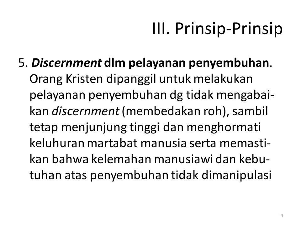 III. Prinsip-Prinsip 5. Discernment dlm pelayanan penyembuhan. Orang Kristen dipanggil untuk melakukan pelayanan penyembuhan dg tidak mengabai- kan di