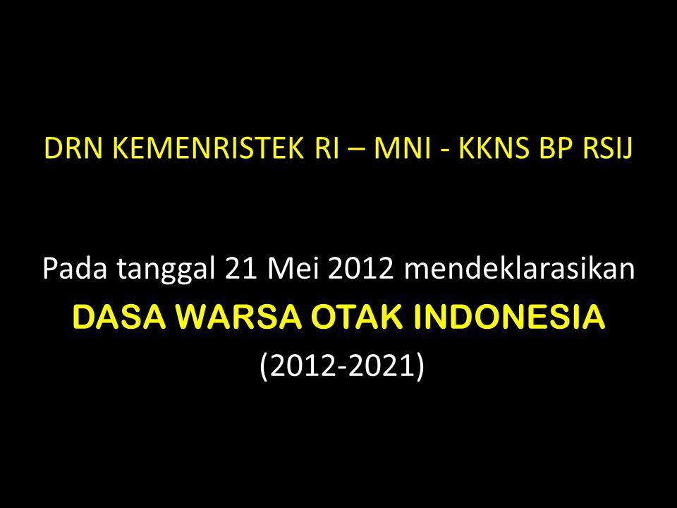 DRN KEMENRISTEK RI – MNI - KKNS BP RSIJ Pada tanggal 21 Mei 2012 mendeklarasikan DASA WARSA OTAK INDONESIA (2012-2021)