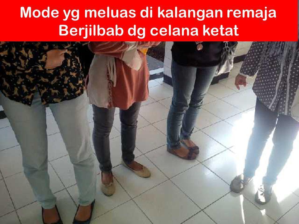 Mode yg meluas di kalangan remaja Berjilbab dg celana ketat