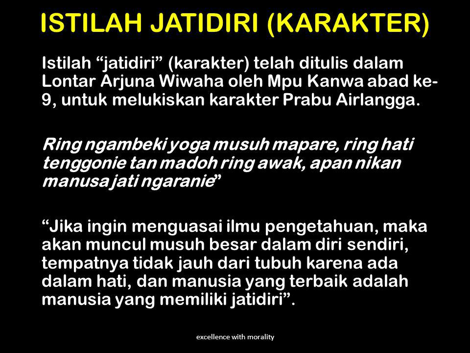 "excellence with morality ISTILAH JATIDIRI (KARAKTER) Istilah ""jatidiri"" (karakter) telah ditulis dalam Lontar Arjuna Wiwaha oleh Mpu Kanwa abad ke- 9,"