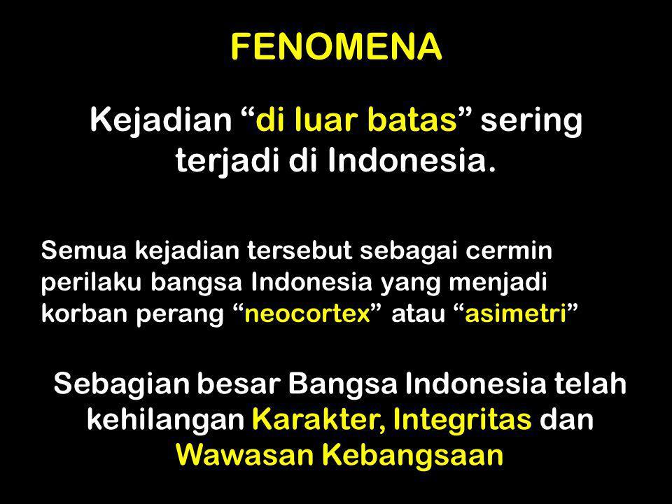 """FENOMENA Kejadian """"di luar batas"""" sering terjadi di Indonesia. Semua kejadian tersebut sebagai cermin perilaku bangsa Indonesia yang menjadi korban pe"""