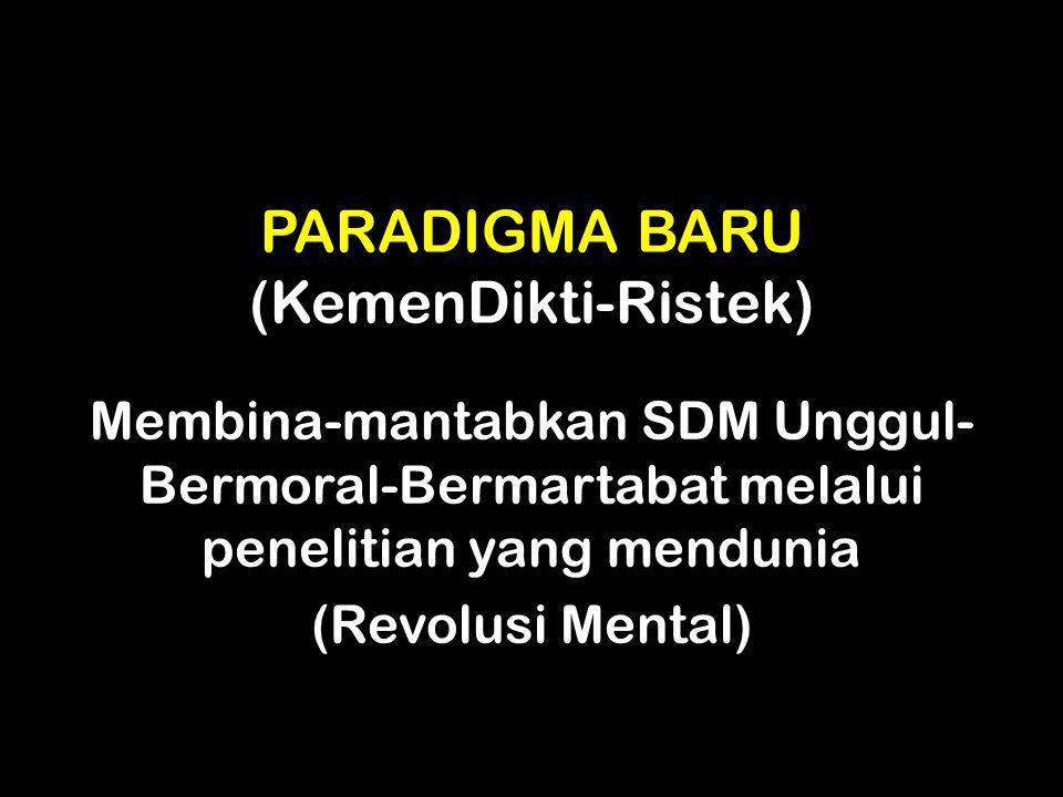 PARADIGMA BARU (KemenDikti-Ristek) Membina-mantabkan SDM Unggul- Bermoral-Bermartabat melalui penelitian yang mendunia (Revolusi Mental)