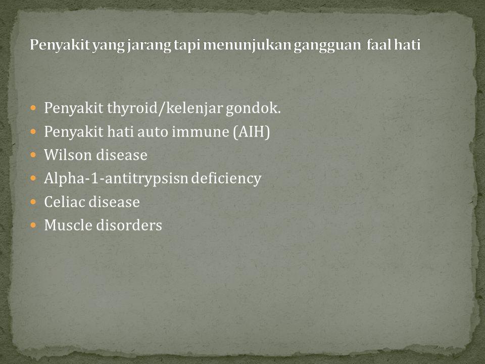 Penyakit thyroid/kelenjar gondok. Penyakit hati auto immune (AIH) Wilson disease Alpha-1-antitrypsisn deficiency Celiac disease Muscle disorders