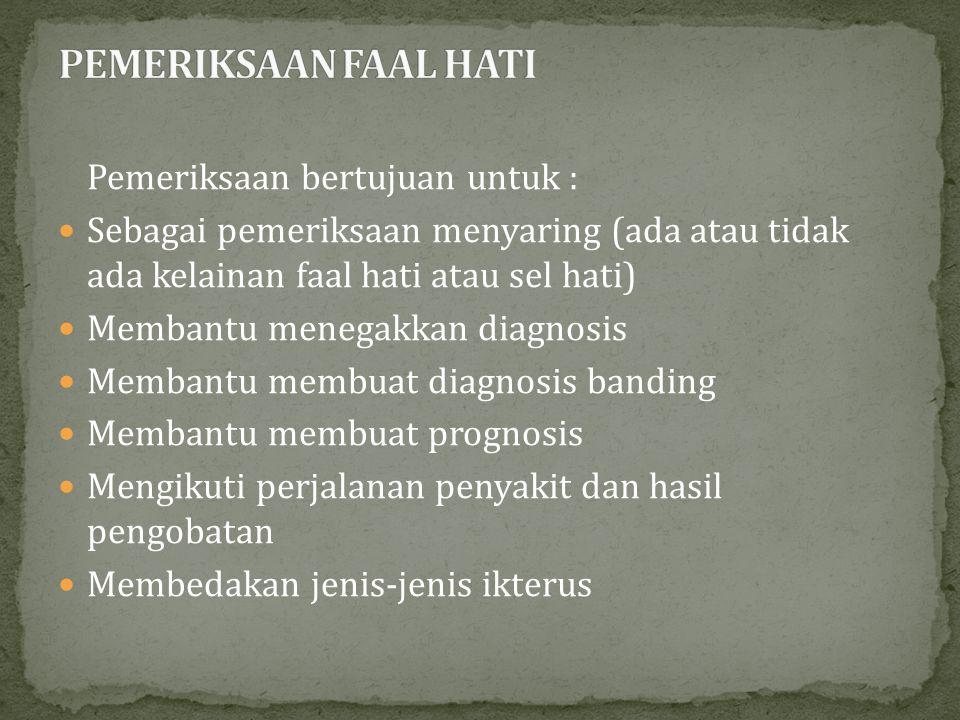 Pemeriksaan bertujuan untuk : Sebagai pemeriksaan menyaring (ada atau tidak ada kelainan faal hati atau sel hati) Membantu menegakkan diagnosis Memban