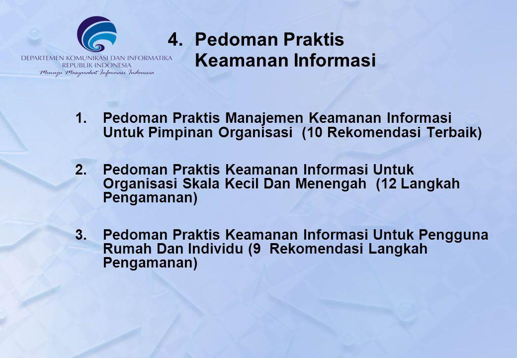 1.Pedoman Praktis Manajemen Keamanan Informasi Untuk Pimpinan Organisasi (10 Rekomendasi Terbaik) 2.Pedoman Praktis Keamanan Informasi Untuk Organisasi Skala Kecil Dan Menengah (12 Langkah Pengamanan) 3.Pedoman Praktis Keamanan Informasi Untuk Pengguna Rumah Dan Individu (9 Rekomendasi Langkah Pengamanan)