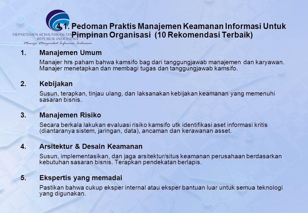 4.1. Pedoman Praktis Manajemen Keamanan Informasi Untuk Pimpinan Organisasi (10 Rekomendasi Terbaik) 1.Manajemen Umum Manajer hrs paham bahwa kamsifo