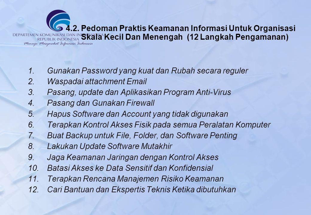 4.2. Pedoman Praktis Keamanan Informasi Untuk Organisasi Skala Kecil Dan Menengah (12 Langkah Pengamanan) 1.Gunakan Password yang kuat dan Rubah secar