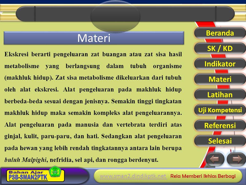 www.sman2.dindikptk.net www.sman2.dindikptk.net Rela Memberi Ikhlas Berbagi www.sman2.dindikptk.net www.sman2.dindikptk.net Rela Memberi Ikhlas Berbagi Materi Beranda SK / KD Indikator Materi Latihan Uji Kompetensi Referensi Selesai Sistem ekskresi membantu memelihara homeostatis dengan tiga cara, yaitu : 1.Melakukan osmoregulasi, 2.Mengeluarkan sisa metabolisme 3.