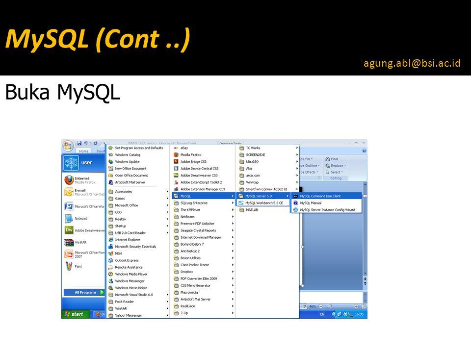 MySQL (Cont..) Buka MySQL agung.abl@bsi.ac.id