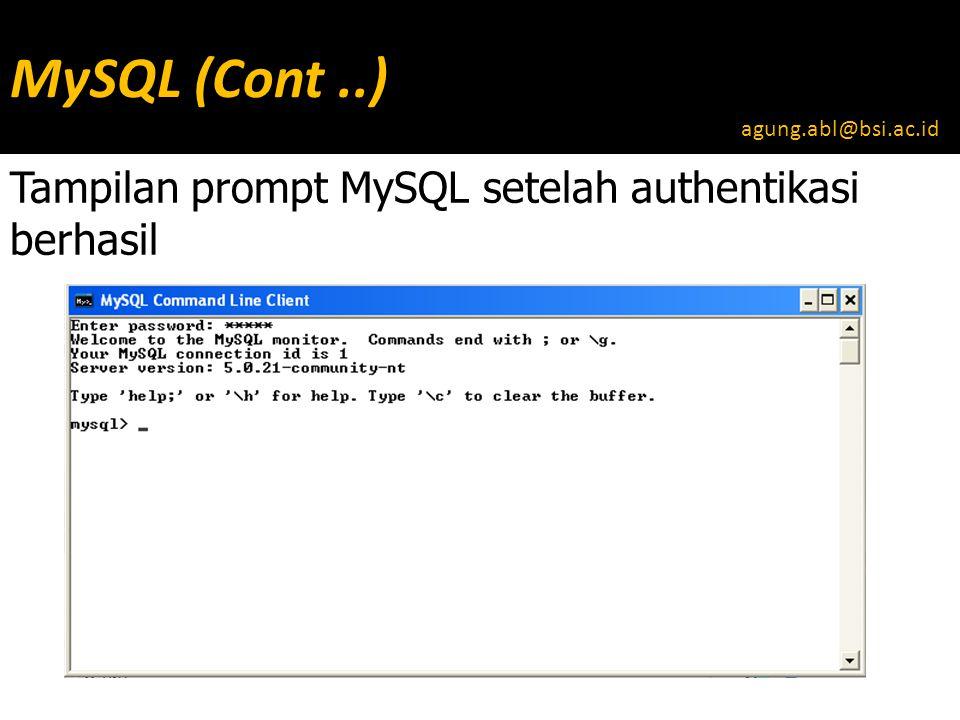 MySQL (Cont..) Tampilan prompt MySQL setelah authentikasi berhasil agung.abl@bsi.ac.id