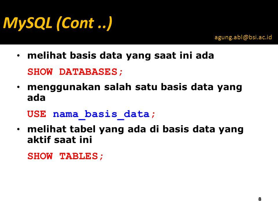 melihat basis data yang saat ini ada SHOW DATABASES; menggunakan salah satu basis data yang ada USE nama_basis_data; melihat tabel yang ada di basis data yang aktif saat ini SHOW TABLES; 8 MySQL (Cont..) agung.abl@bsi.ac.id