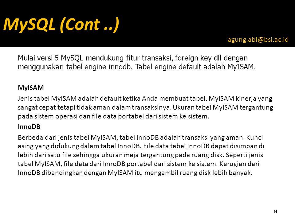 Mulai versi 5 MySQL mendukung fitur transaksi, foreign key dll dengan menggunakan tabel engine innodb.
