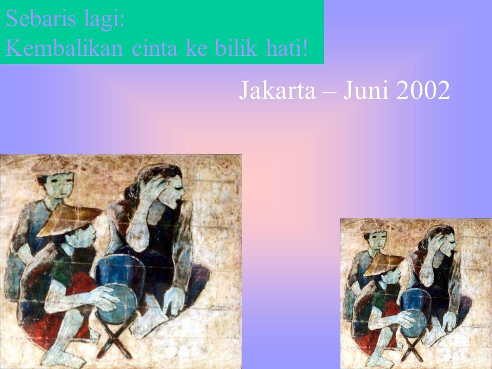 Sebaris lagi: Kembalikan cinta ke bilik hati! Jakarta – Juni 2002