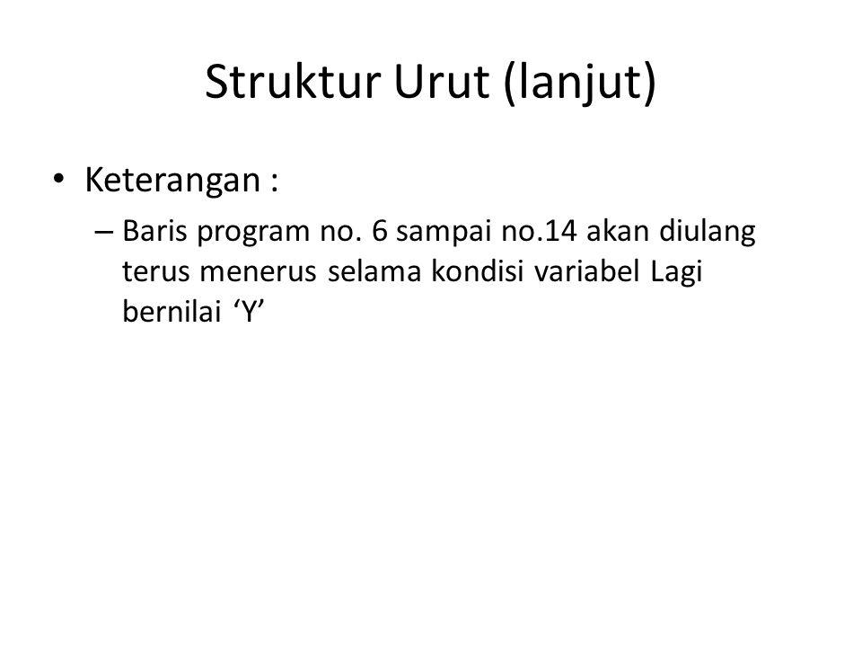 Struktur Urut (lanjut) Keterangan : – Baris program no.