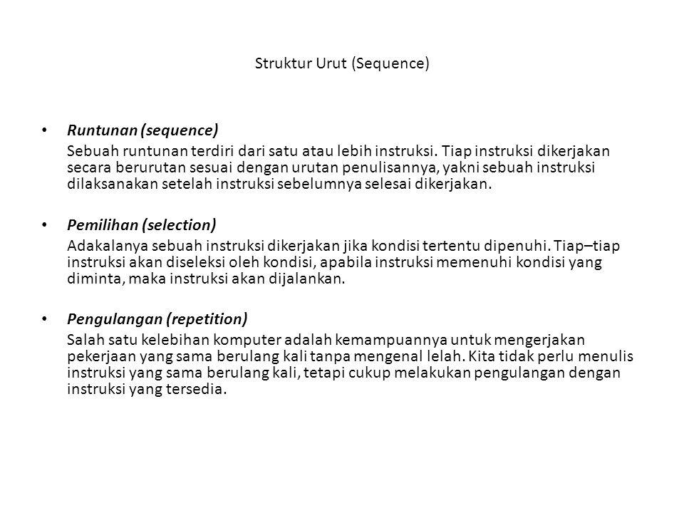 Struktur Urut (Sequence) Runtunan (sequence) Sebuah runtunan terdiri dari satu atau lebih instruksi.