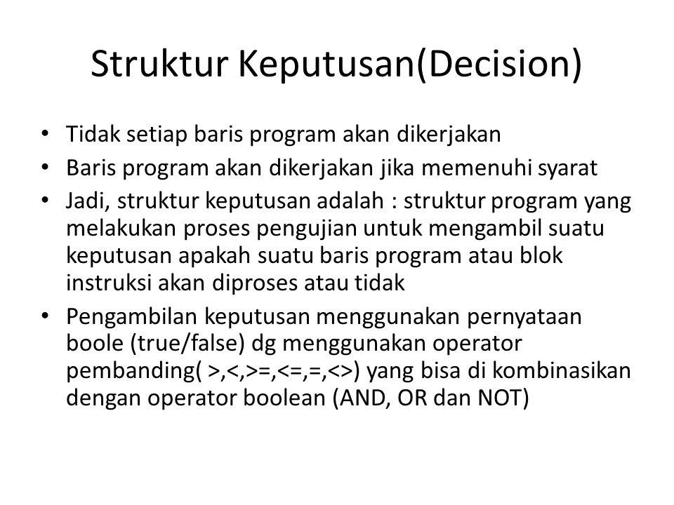 Struktur Keputusan(Decision) Tidak setiap baris program akan dikerjakan Baris program akan dikerjakan jika memenuhi syarat Jadi, struktur keputusan ad