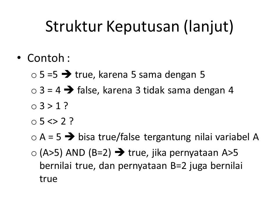 Struktur Keputusan (lanjut) Contoh : o 5 =5  true, karena 5 sama dengan 5 o 3 = 4  false, karena 3 tidak sama dengan 4 o 3 > 1 .