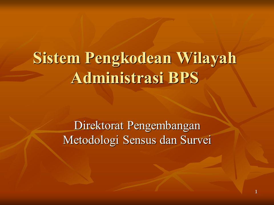 1 Sistem Pengkodean Wilayah Administrasi BPS Direktorat Pengembangan Metodologi Sensus dan Survei