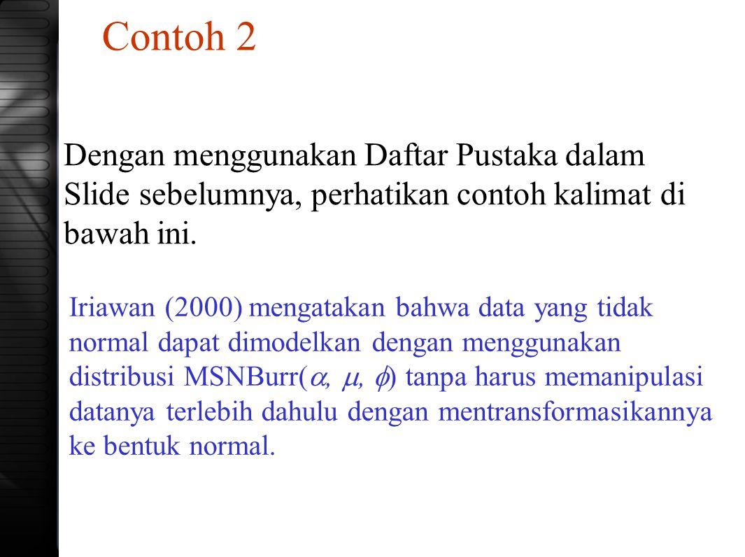 Contoh 2 Iriawan (2000) mengatakan bahwa data yang tidak normal dapat dimodelkan dengan menggunakan distribusi MSNBurr( , ,  ) tanpa harus memanipu