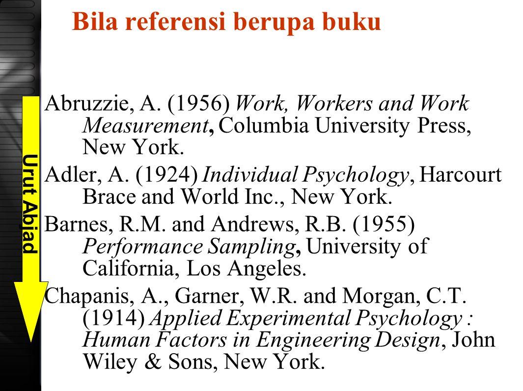 Bila referensi berupa buku Abruzzie, A. (1956) Work, Workers and Work Measurement, Columbia University Press, New York. Adler, A. (1924) Individual Ps
