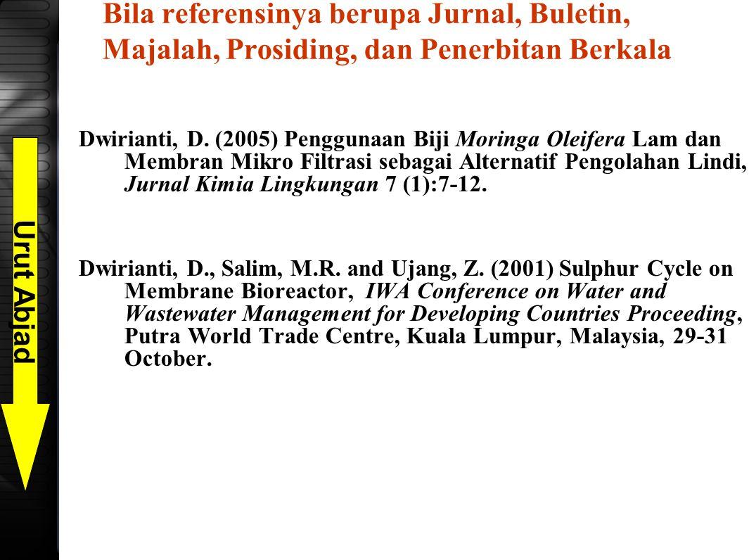 Bila referensinya berupa Jurnal, Buletin, Majalah, Prosiding, dan Penerbitan Berkala Dwirianti, D. (2005) Penggunaan Biji Moringa Oleifera Lam dan Mem