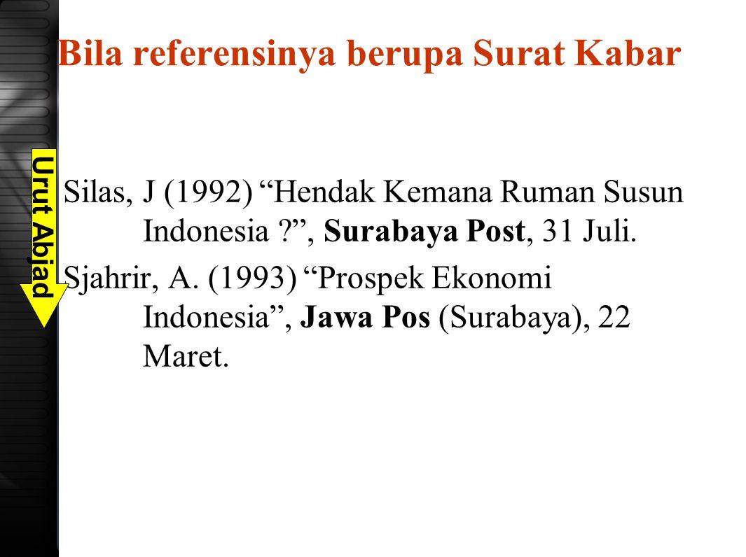 "Bila referensinya berupa Surat Kabar Silas, J (1992) ""Hendak Kemana Ruman Susun Indonesia ?"", Surabaya Post, 31 Juli. Sjahrir, A. (1993) ""Prospek Ekon"
