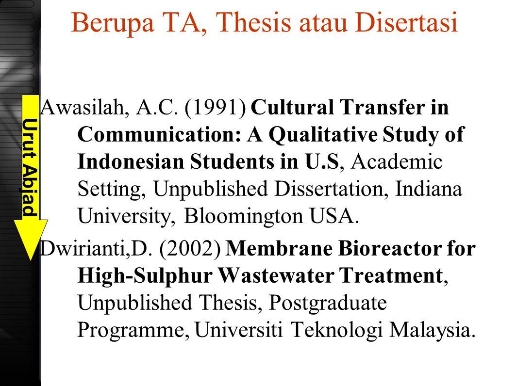 Berupa TA, Thesis atau Disertasi Awasilah, A.C. (1991) Cultural Transfer in Communication: A Qualitative Study of Indonesian Students in U.S, Academic