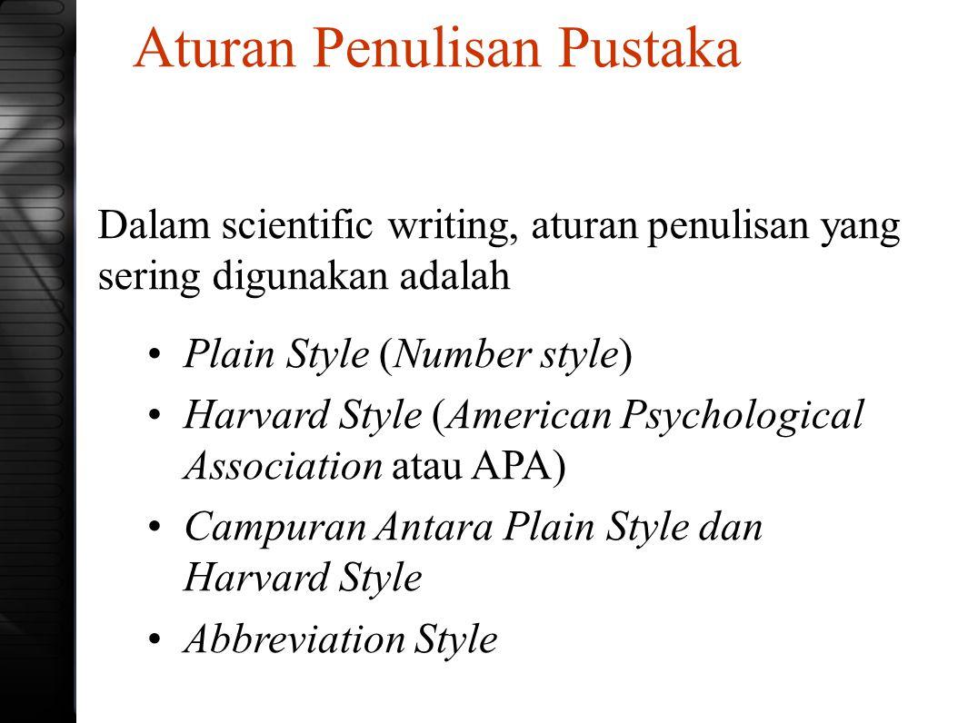 Aturan Penulisan Pustaka Dalam scientific writing, aturan penulisan yang sering digunakan adalah Plain Style (Number style) Harvard Style (American Ps