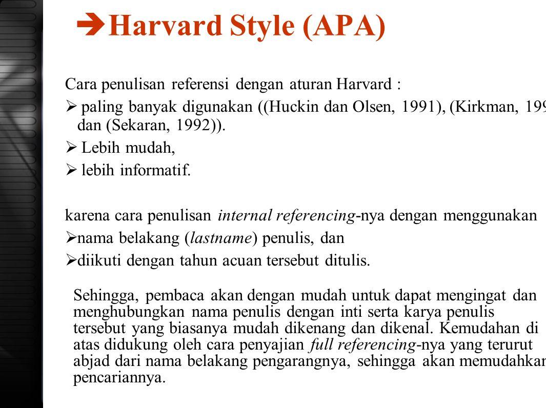  Harvard Style (APA) Cara penulisan referensi dengan aturan Harvard :  paling banyak digunakan ((Huckin dan Olsen, 1991), (Kirkman, 1992) dan (Sekar