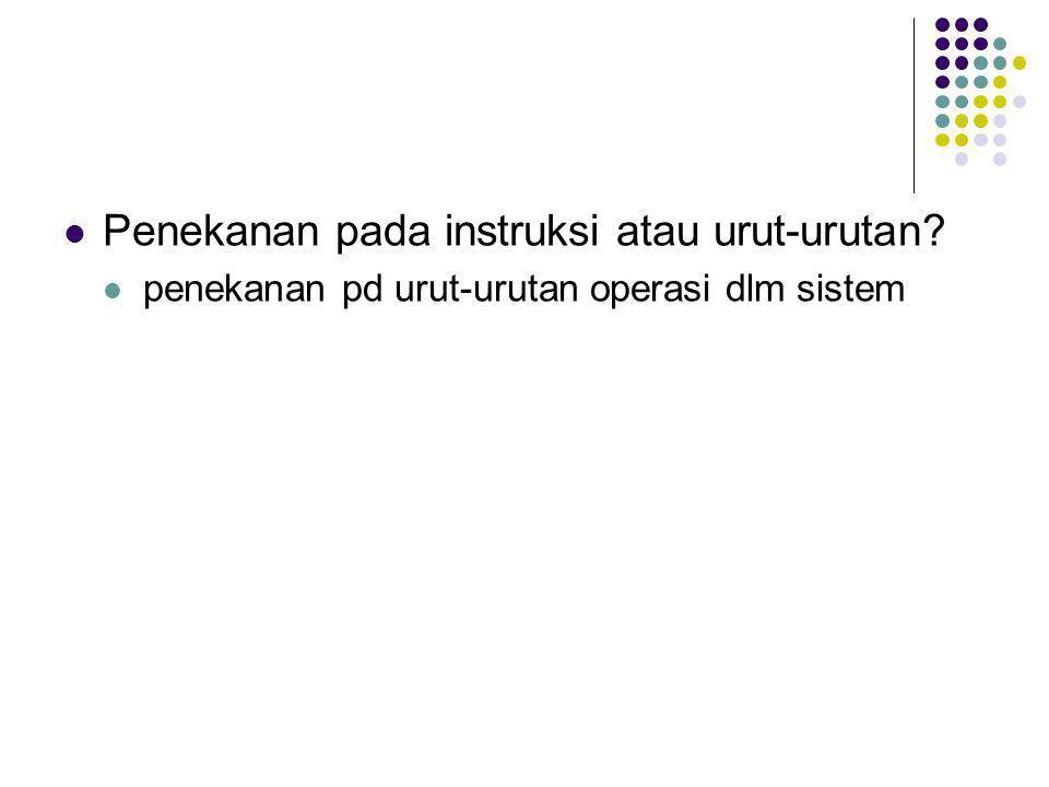 Penekanan pada instruksi atau urut-urutan? penekanan pd urut-urutan operasi dlm sistem