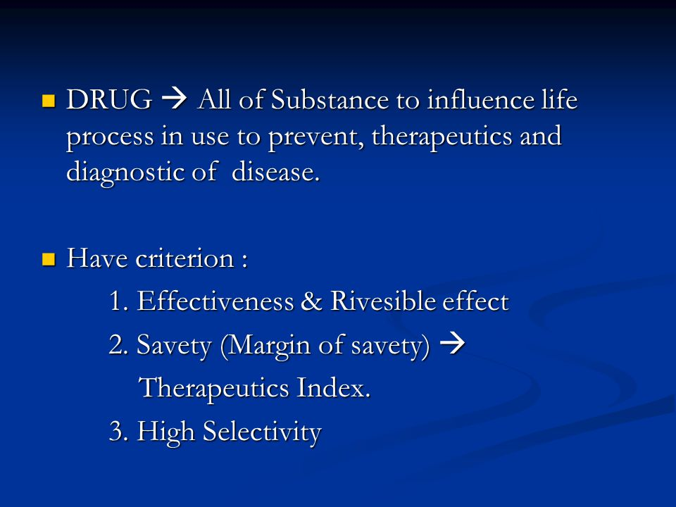 DRUG  All of Substance to influence life process in use to prevent, therapeutics and diagnostic of disease.