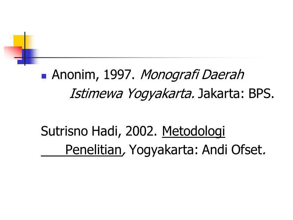 Anonim, 1997. Monografi Daerah Istimewa Yogyakarta. Jakarta: BPS. Sutrisno Hadi, 2002. Metodologi Penelitian, Yogyakarta: Andi Ofset.
