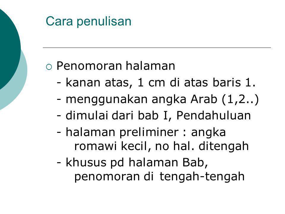 Cara penulisan  Penomoran halaman - kanan atas, 1 cm di atas baris 1. - menggunakan angka Arab (1,2..) - dimulai dari bab I, Pendahuluan - halaman pr