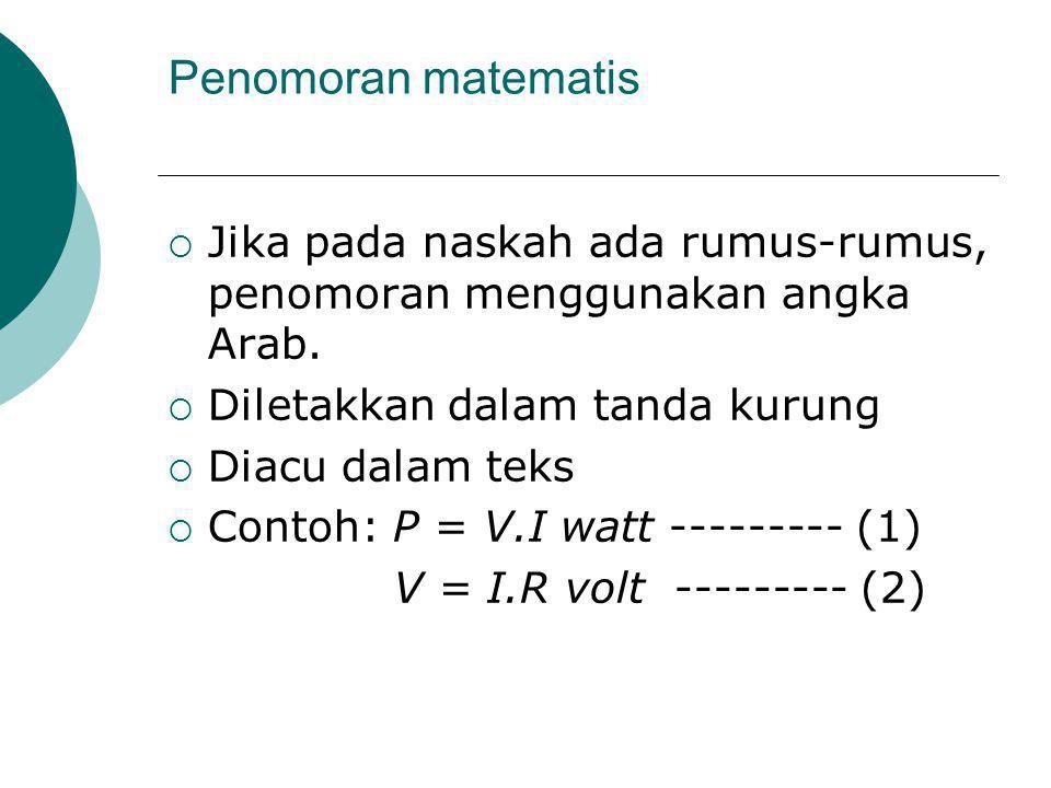 Penomoran matematis  Jika pada naskah ada rumus-rumus, penomoran menggunakan angka Arab.  Diletakkan dalam tanda kurung  Diacu dalam teks  Contoh: