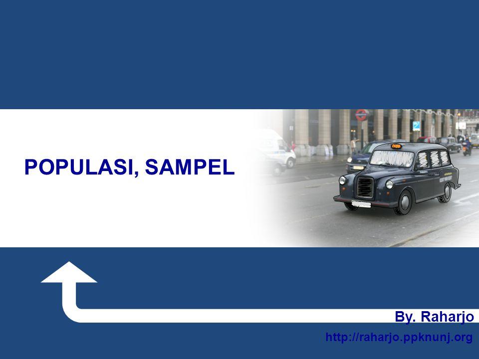 By. Raharjo http://raharjo.ppknunj.org POPULASI, SAMPEL