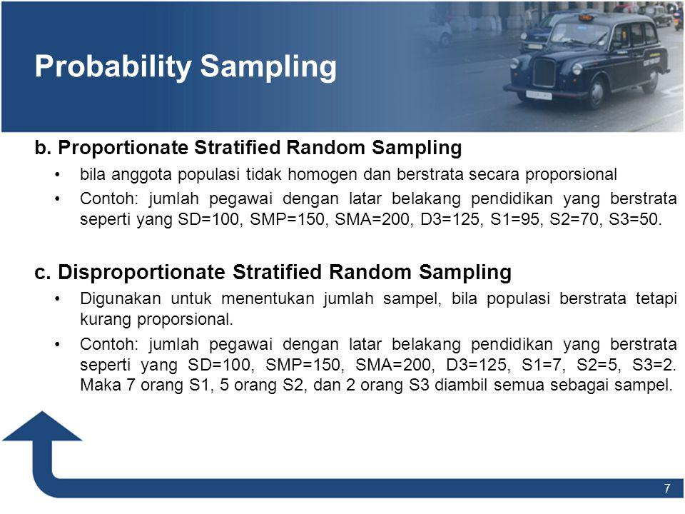 7 Probability Sampling b. Proportionate Stratified Random Sampling bila anggota populasi tidak homogen dan berstrata secara proporsional Contoh: jumla
