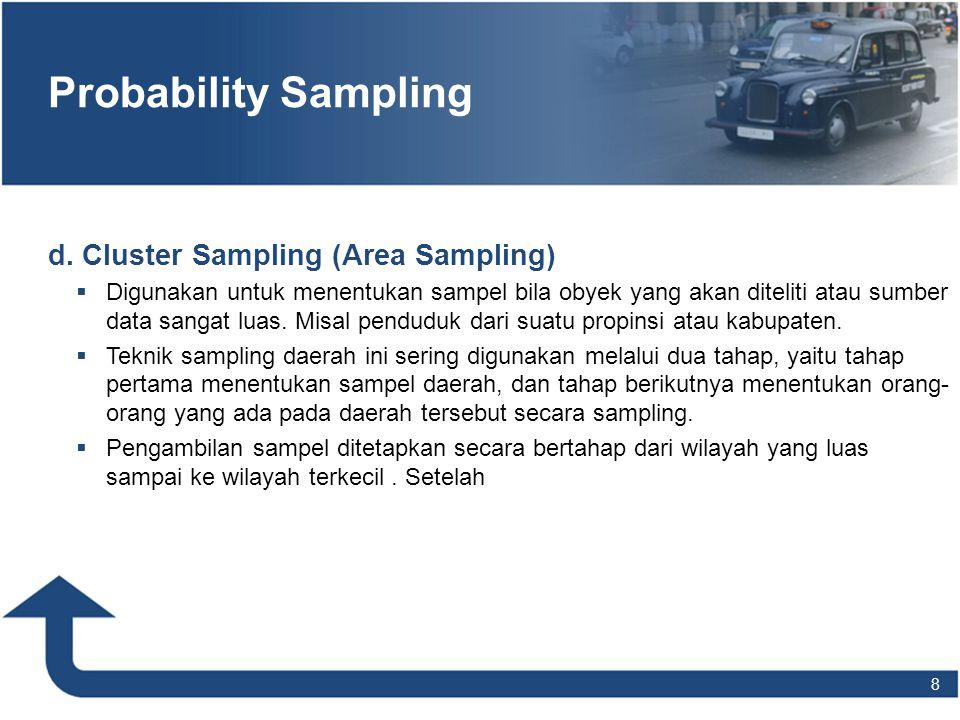 8 Probability Sampling d. Cluster Sampling (Area Sampling)  Digunakan untuk menentukan sampel bila obyek yang akan diteliti atau sumber data sangat l