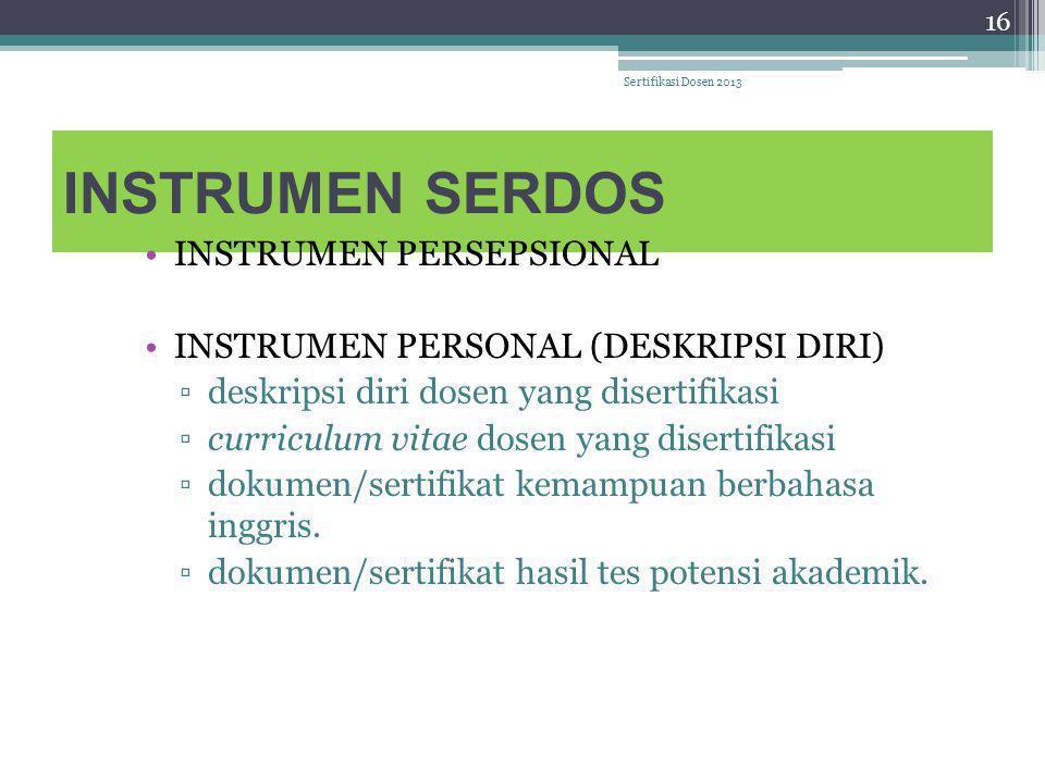 INSTRUMEN SERDOS INSTRUMEN PERSEPSIONAL INSTRUMEN PERSONAL (DESKRIPSI DIRI) ▫deskripsi diri dosen yang disertifikasi ▫curriculum vitae dosen yang dise