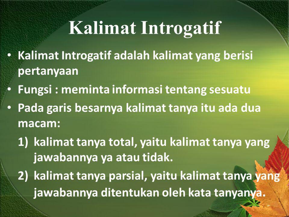 Kalimat Introgatif Kalimat Introgatif adalah kalimat yang berisi pertanyaan Fungsi : meminta informasi tentang sesuatu Pada garis besarnya kalimat tan