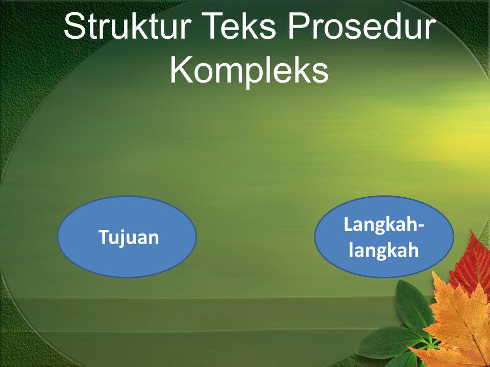 Struktur Teks Prosedur Kompleks Langkah- langkah Tujuan