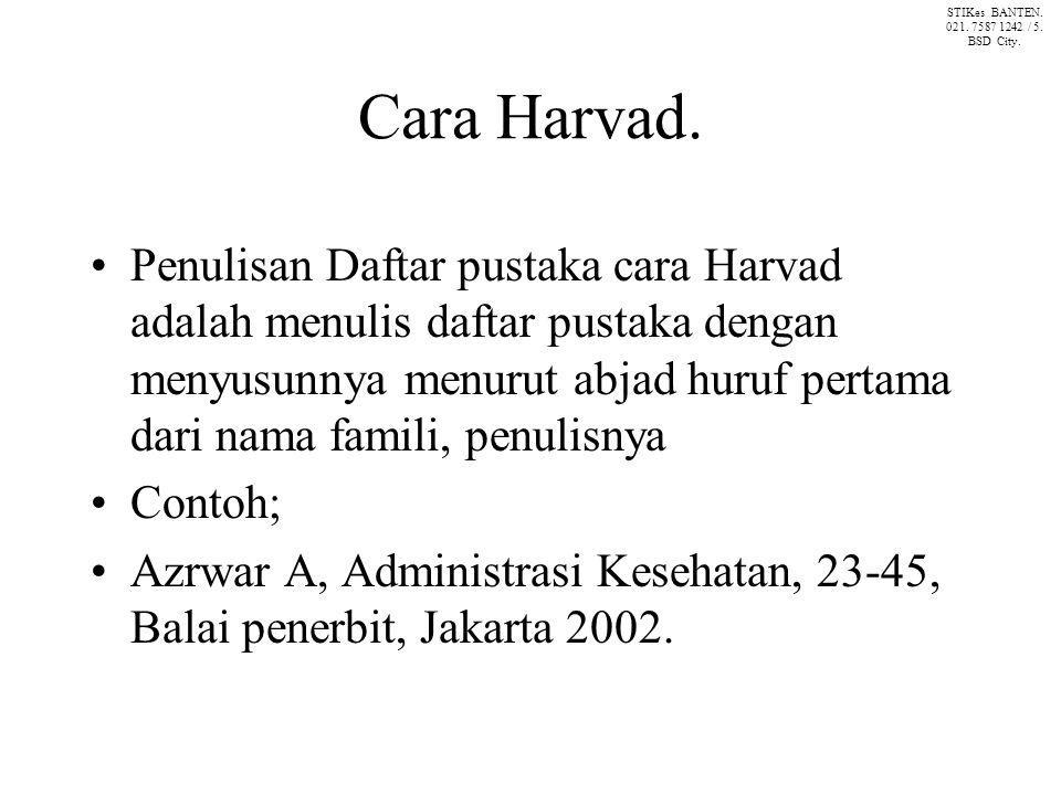 Cara Harvad. Penulisan Daftar pustaka cara Harvad adalah menulis daftar pustaka dengan menyusunnya menurut abjad huruf pertama dari nama famili, penul