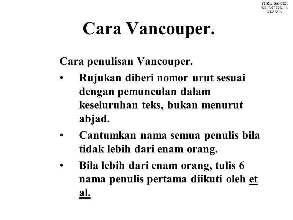 Cara Vancouper. Cara penulisan Vancouper. Rujukan diberi nomor urut sesuai dengan pemunculan dalam keseluruhan teks, bukan menurut abjad. Cantumkan na