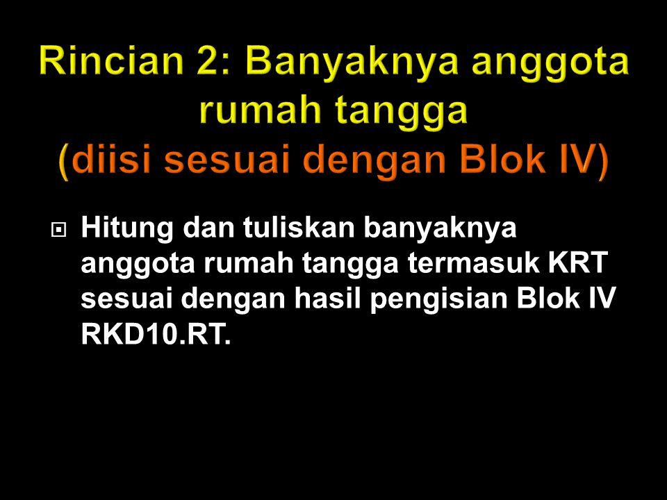  Hitung dan tuliskan banyaknya anggota rumah tangga termasuk KRT sesuai dengan hasil pengisian Blok IV RKD10.RT.