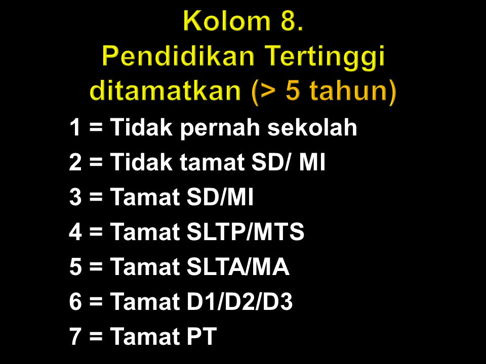 1 = Tidak pernah sekolah 2 = Tidak tamat SD/ MI 3 = Tamat SD/MI 4 = Tamat SLTP/MTS 5 = Tamat SLTA/MA 6 = Tamat D1/D2/D3 7 = Tamat PT